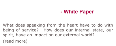 A Women's Learning Circle on Replenshing the Impoverished Sprit - White Paper  What does speaking from the heart have to do with being of service?  How does our internal state, our spirit, have an impact on our external world?     
